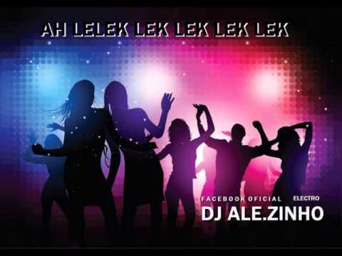 Baixar AH LELEK LEK LEK LEK LEK (ELECTRO) DJ ALE.ZINHO