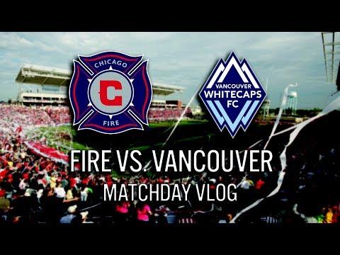 CHICAGO FIRE VS VANCOUVER WHITECAPS - 2017 MLS MATCHDAY VLOG