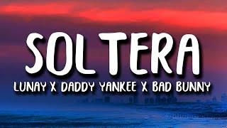 Soltera (Remix) - Lunay X Daddy Yankee X Bad Bunny (Letra/Lyrics)
