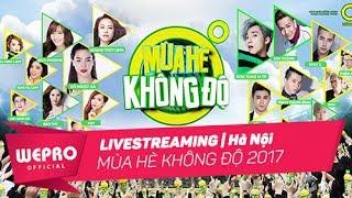 TRỰC TIẾP: Mùa Hè Không Độ 2017 | Live Stream Gala Show Hà Nội (17/06/2017) - P1