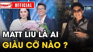 Matt Liu là ai, 'GIA THẾ CỠ NÀO' và vì sao tìm đến với Hương Giang