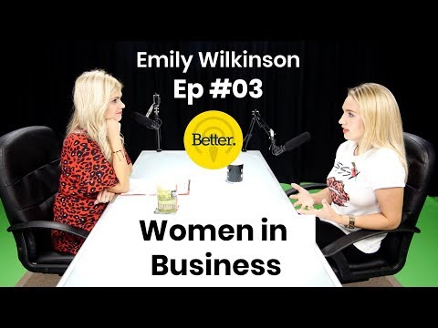 Women in Business - 'Better' -  Ep03 Emily Wilkinson