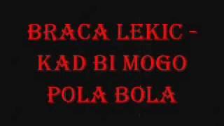 Braca Lekic - Kad bi mogo pola bola