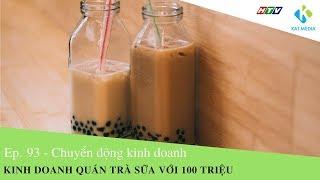 [CDKD] Số 93 - Kinh doanh quán trà sữa với số vốn 100 triệu đồng