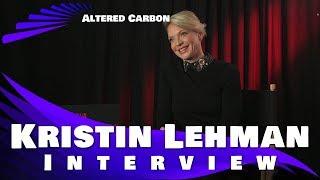 """ALTERED CARBON"" - KRISTIN LEHMAN INTERVIEW"