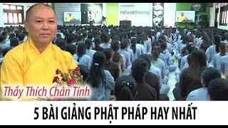 5 bài giảng Phật Pháp hay nhất của Thượng tọa Thích Chân Tính không nghe phí cuộc đời Phần 1