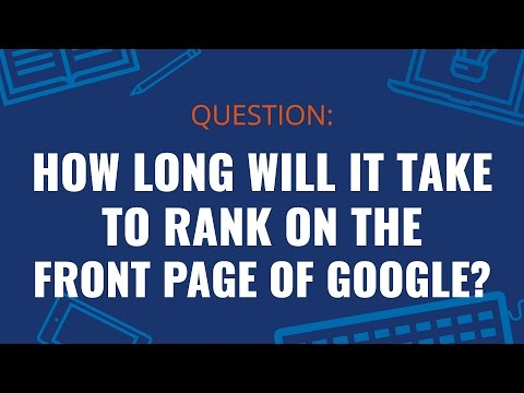How Long Will it Take to Rank on the Front Page of Google?