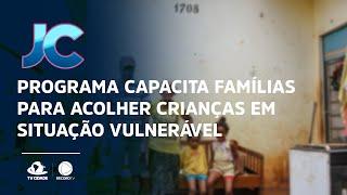 Programa capacita famílias para acolher crianças em situação vulnerável