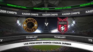 Nedbank Cup | Final | Kaizer Chiefs vs TS Galaxy