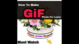 How to make Gif photo for girlfriend | friend | Birthday gift