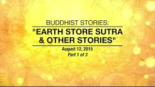 BUDDHIST STORIES: EARTH STORE SUTRA & OTHER STORIES  - PART1/3 Aug 12,2015