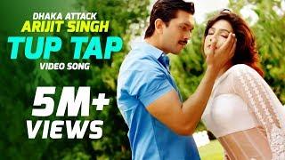 TUP TAP - Arijit Singh & Somlata   Arindom   Dhaka Attack   Arifin Shuvoo   Mahi   Dipankar Dipon
