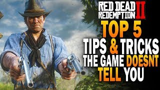 Top 5 Tips And Tricks The Game Doesn't Tell You! - Red Dead Redemption 2 Guide [RDR2]