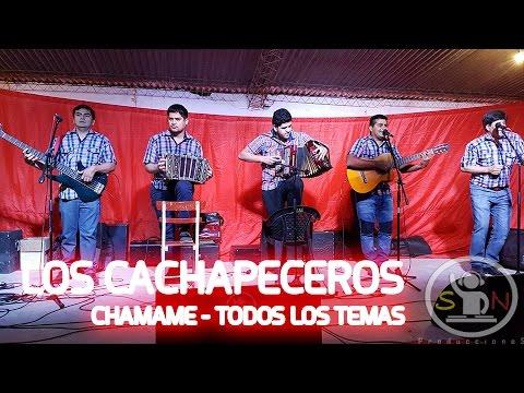LOS CACHAPECEROS - TODOS LOS TEMAS CHAMAME
