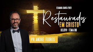 03/04/21 - RESTAURADOS EM CRISTO | 8º DIA