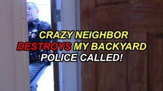 Crazy Neighbor Destroys My Backyard! (POLICE CALLED)