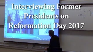Interviewing Former Presidents on Reformation Day 2017