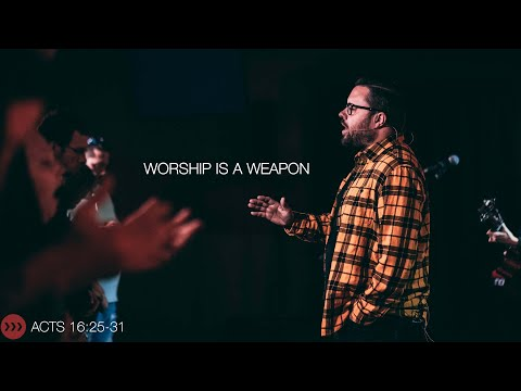 Worship Is A Weapon // Acts 16:25-31