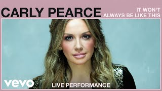 It Won't Always Be Like This – Carly Pearce