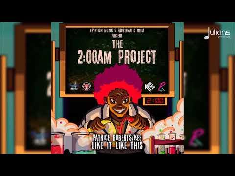 Kes & Patrice Roberts - Like It Like That (2AM Project)