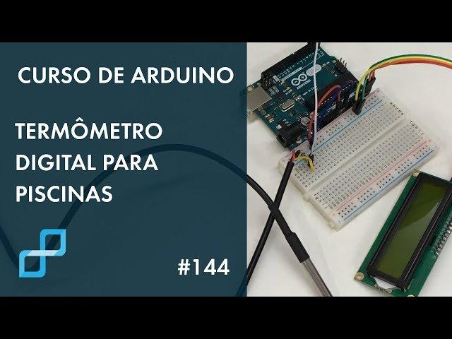 TERMÔMETRO DIGITAL PARA PISCINAS | Curso de Arduino #144