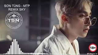 NHẠC HOT TOP  2019 -  HIT SƠN TÙNG MTP remix TUYỂN CHỌN !!!