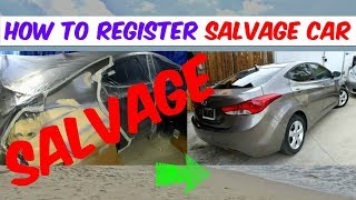 HOW TO REGISTER SALVAGE TITLE CAR