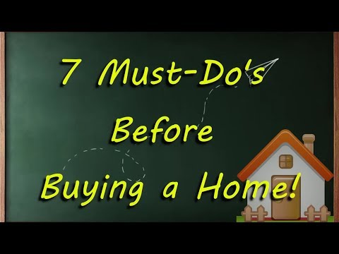 7 Must Dos Before Buying a Home!