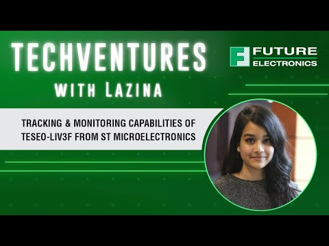 TechVentures with Lazina: Tracking & Monitoring Capabilities of Teseo-LIV3F from ST Microelectronics