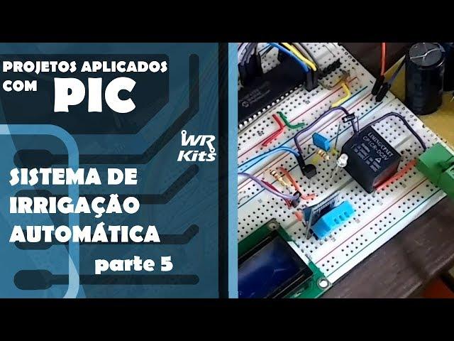SISTEMA DE IRRIGAÇÃO AUTOMÁTICO (parte 5) | Projetos Aplicados com PIC #15