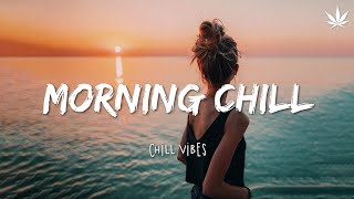 Morning vibes - Chill mix music morning 🌻 Chill out music mix playlist