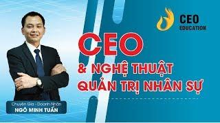 #CEO_& #Nghệ_Thuật_Quản_Trị_Nhân_Sự_Doanh_Nghiệp | Ngô Minh Tuấn | Học Việt CEO Việt Nam