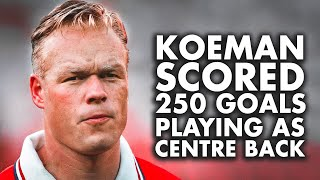 Just how GOOD was Ronald Koeman Actually?