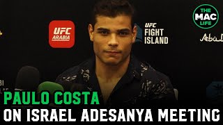 "Paulo Costa on Israel Adesanya meeting: ""He changed his personality"""