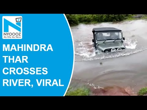 After Bolero, Thar crosses river in another viral video by Anand Mahindra