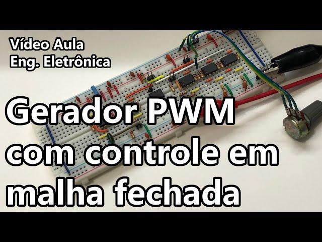 GERADOR PWM COM CONTROLE EM MALHA FECHADA | Vídeo Aula #343