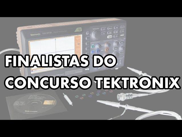 CONHEÇA OS FINALISTAS DO CONCURSO TEKTRONIX!