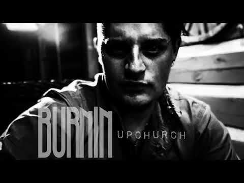"""BURNIN"" by Upchurch (AUDIO)"