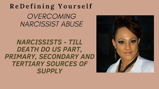 Narcissists - till death do us part, primary, secondary and tertiary sources of supply