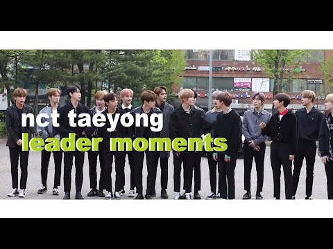 nct taeyong: leader moments [read description]