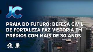 Praia do Futuro: Defesa civil de Fortaleza faz vistoria em prédios com mais de 30 anos