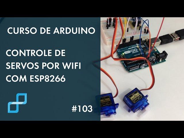 CONTROLE DE SERVOS POR WIFI COM ESP8266 | Curso de Arduino #103