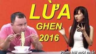 Phim Hài Đặc Sắc 2016   Lừa Ghen   Xem Phim Hài Việt Nam 2016