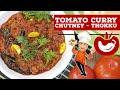 Tomato Curry Chutney - Thokku Chilli Hot Recipe - How To Make Tomato Chutney