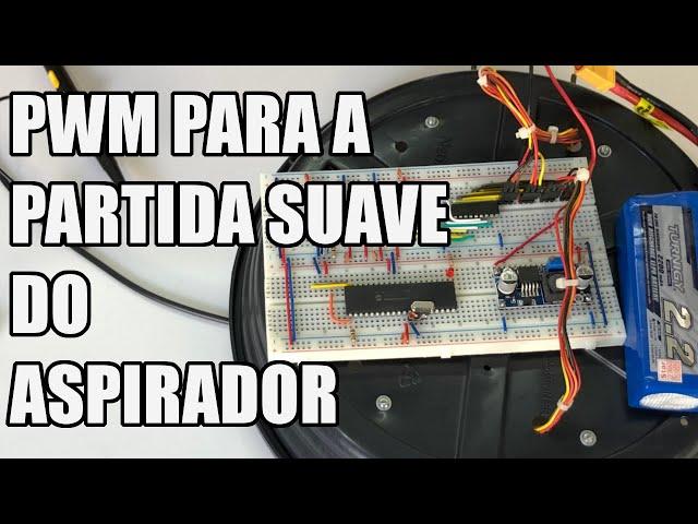 PWM PARA PARTIDA SUAVE DO ASPIRADOR   Usina Robots US-3 #046