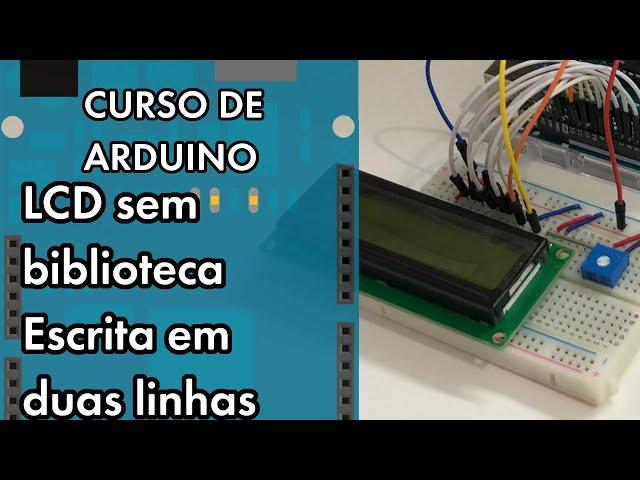LCD: ESCREVER EM DUAS LINHAS SEM BIBLIOTECA | Curso de Arduino #270