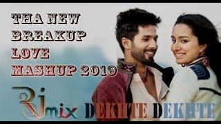 The New Breakup Mashup 2019 || New Hindi mix song || Atif A  Dekhte Dekhte || By rj mix