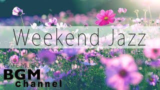 Weekend Jazz - Chill Out Jazz Hiphop Music & Slow Jazz Music - Have a Nice Weekend.