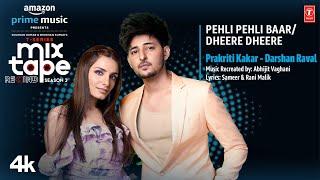 Pehli Pehli Baar/Dheere Dheere – Prakriti Kakar – Darshan Raval (Mixtape Rewind) Video HD