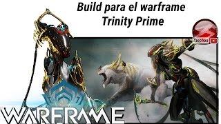 Warframe Build para el Warframe Trinity Prime y donde se consigue PC,PS4,XBOX1